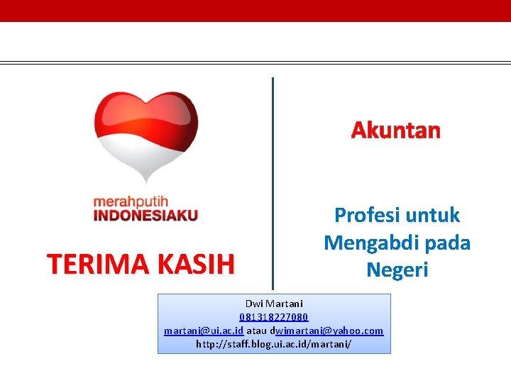Akuntan TERIMA KASIH Profesi untuk Mengabdi pada Negeri Dwi Martani 081318227080 martani@ui. ac. id