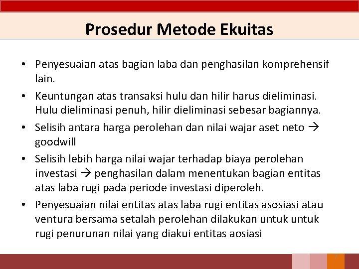 Prosedur Metode Ekuitas • Penyesuaian atas bagian laba dan penghasilan komprehensif lain. • Keuntungan