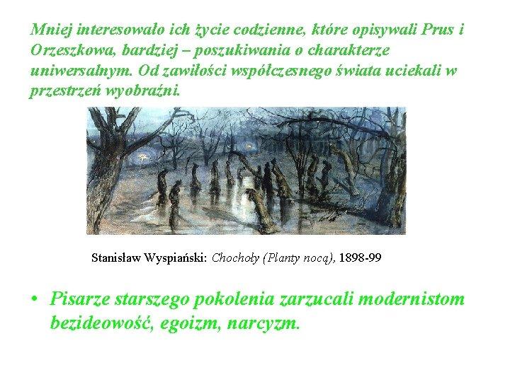 Mniej interesowało ich życie codzienne, które opisywali Prus i Orzeszkowa, bardziej – poszukiwania o