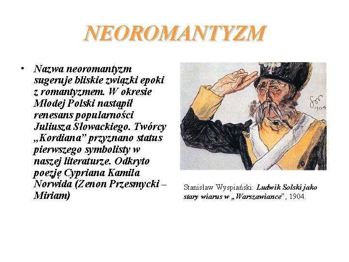 NEOROMANTYZM • Nazwa neoromantyzm sugeruje bliskie związki epoki z romantyzmem. W okresie Młodej Polski