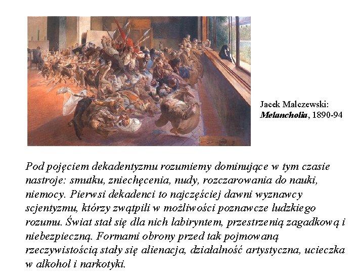 Jacek Malczewski: Melancholia, 1890 -94 Pod pojęciem dekadentyzmu rozumiemy dominujące w tym czasie nastroje: