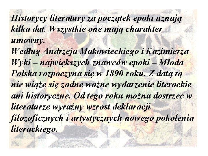 Historycy literatury za początek epoki uznają kilka dat. Wszystkie one mają charakter umowny. Według
