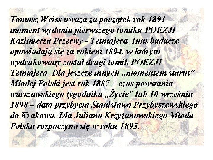 Tomasz Weiss uważa za początek rok 1891 – moment wydania pierwszego tomiku POEZJI Kazimierza
