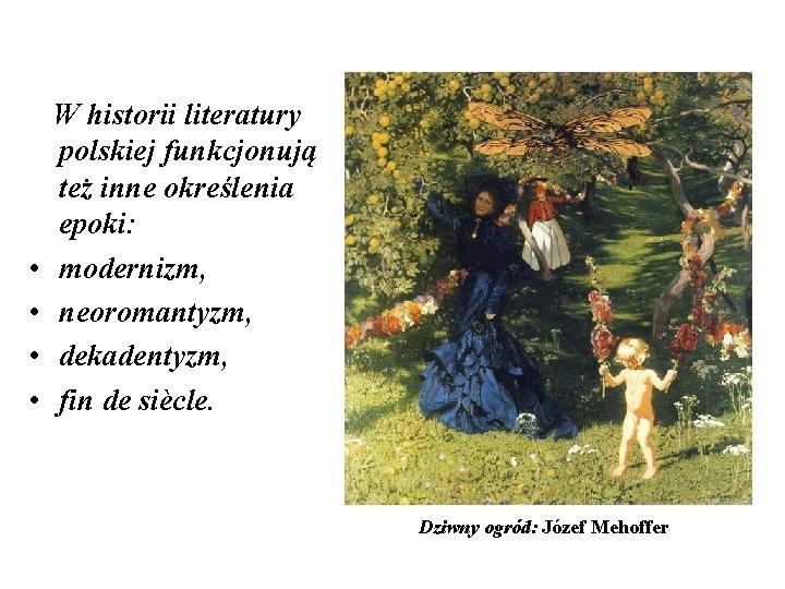 • • W historii literatury polskiej funkcjonują też inne określenia epoki: modernizm, neoromantyzm,