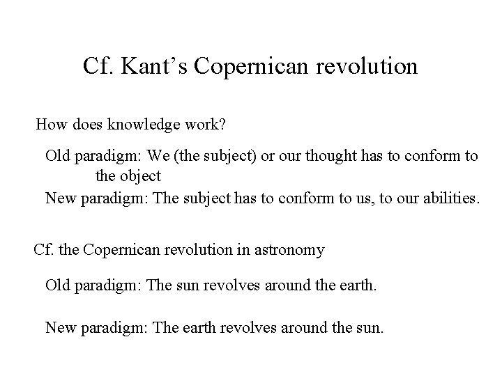 Cf. Kant's Copernican revolution How does knowledge work? Old paradigm: We (the subject) or