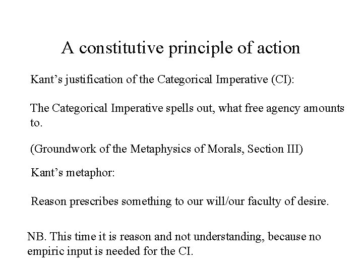 A constitutive principle of action Kant's justification of the Categorical Imperative (CI): The Categorical
