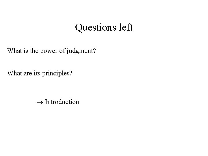 Questions left What is the power of judgment? What are its principles? Introduction