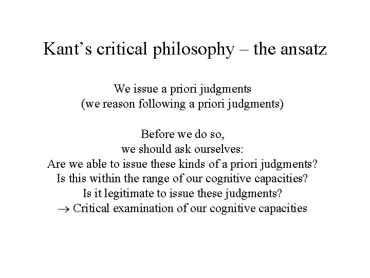 Kant's critical philosophy – the ansatz We issue a priori judgments (we reason following