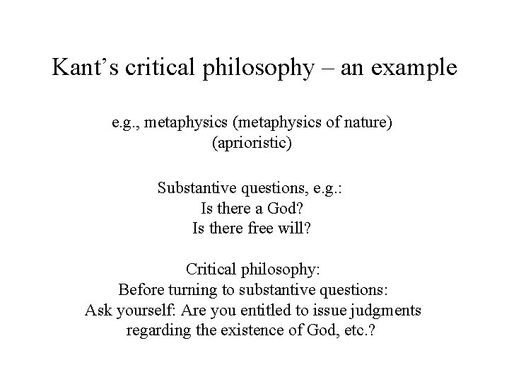 Kant's critical philosophy – an example e. g. , metaphysics (metaphysics of nature) (aprioristic)