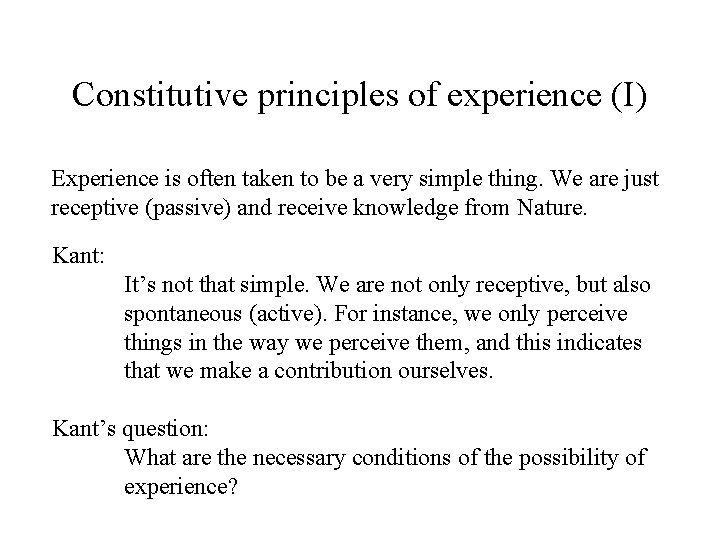 Constitutive principles of experience (I) Experience is often taken to be a very simple