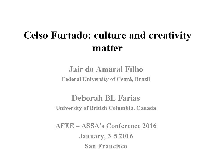 Celso Furtado: culture and creativity matter Jair do Amaral Filho Federal University of Ceará,
