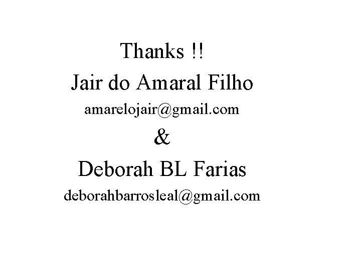 Thanks !! Jair do Amaral Filho amarelojair@gmail. com & Deborah BL Farias deborahbarrosleal@gmail. com