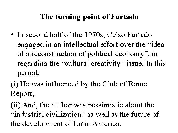 The turning point of Furtado • In second half of the 1970 s, Celso