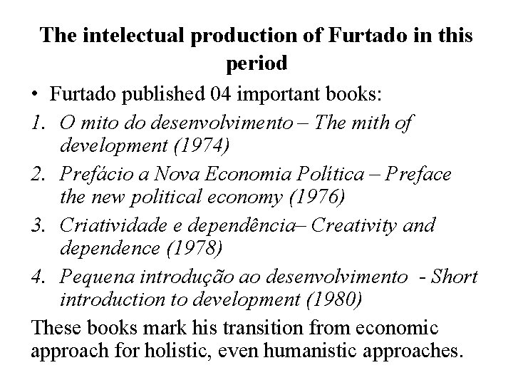 The intelectual production of Furtado in this period • Furtado published 04 important books: