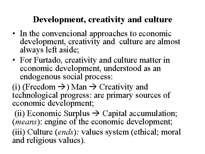 Development, creativity and culture • In the convencional approaches to economic development, creativity and