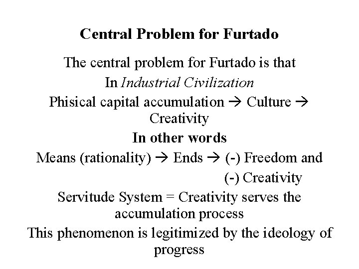 Central Problem for Furtado The central problem for Furtado is that In Industrial Civilization