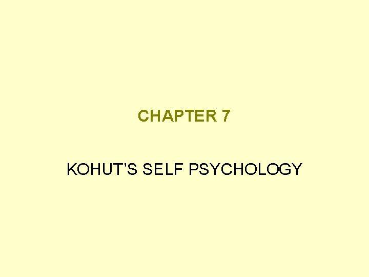 CHAPTER 7 KOHUT'S SELF PSYCHOLOGY
