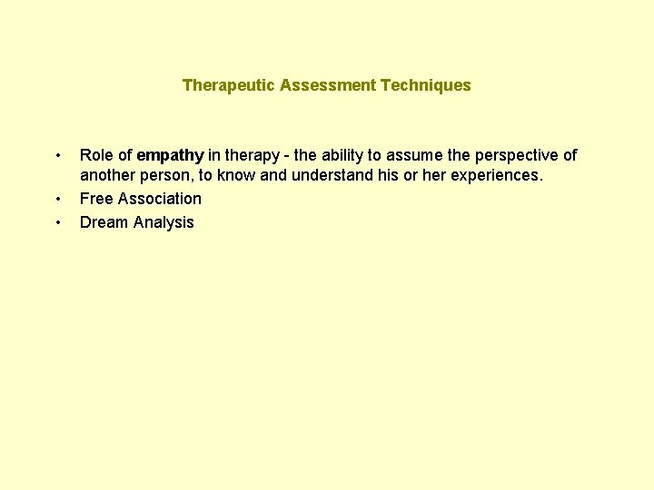 Therapeutic Assessment Techniques • • • Role of empathy in therapy - the ability