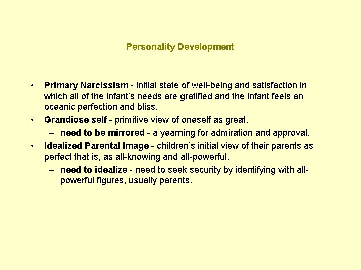 Personality Development • • • Primary Narcissism - initial state of well-being and satisfaction
