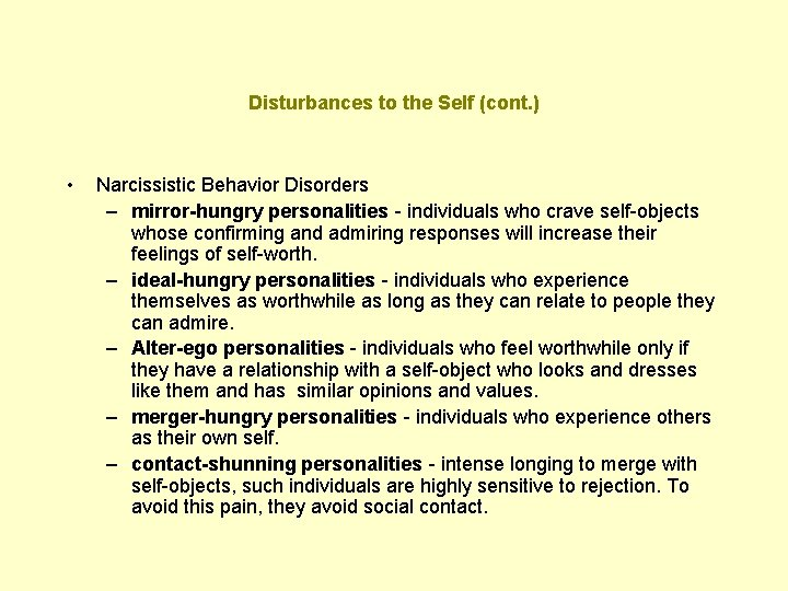 Disturbances to the Self (cont. ) • Narcissistic Behavior Disorders – mirror-hungry personalities -