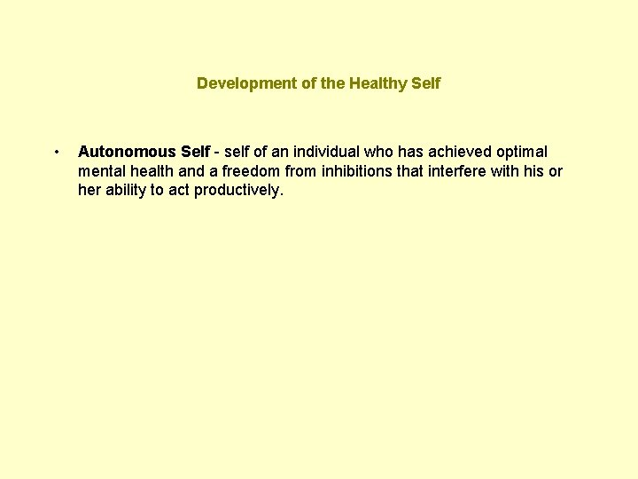 Development of the Healthy Self • Autonomous Self - self of an individual who