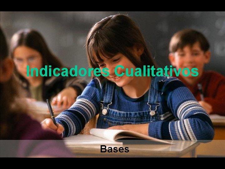 Indicadores Cualitativos Bases
