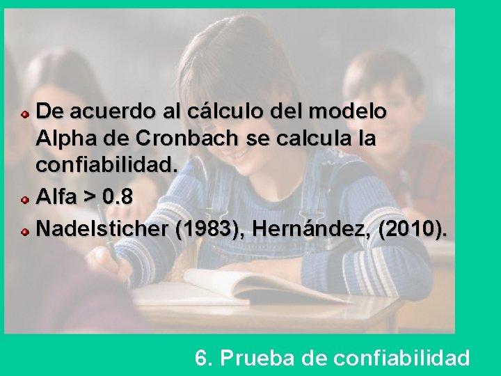 De acuerdo al cálculo del modelo Alpha de Cronbach se calcula la confiabilidad. Alfa