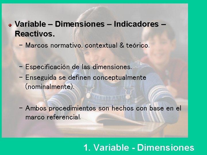 Variable – Dimensiones – Indicadores – Reactivos. – Marcos normativo, contextual & teórico. –