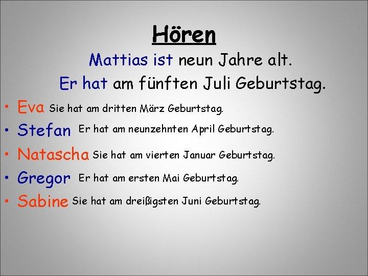 Hören Mattias ist neun Jahre alt. Er hat am fünften Juli Geburtstag. • •