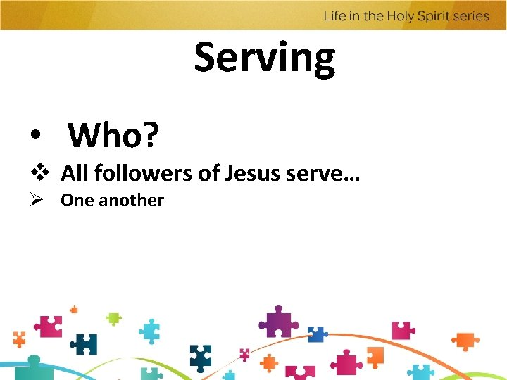 Serving • Who? v All followers of Jesus serve… Ø One another
