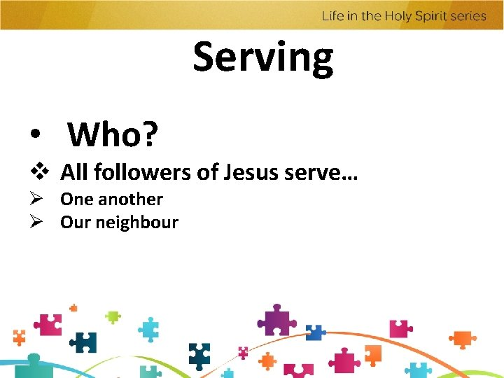 Serving • Who? v All followers of Jesus serve… Ø One another Ø Our