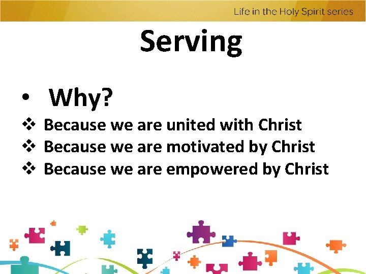 Serving • Why? v Because we are united with Christ v Because we are