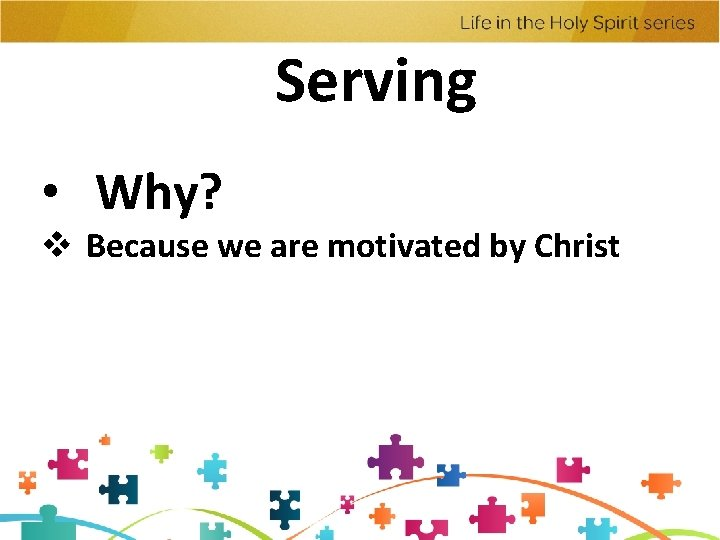 Serving • Why? v Because we are motivated by Christ