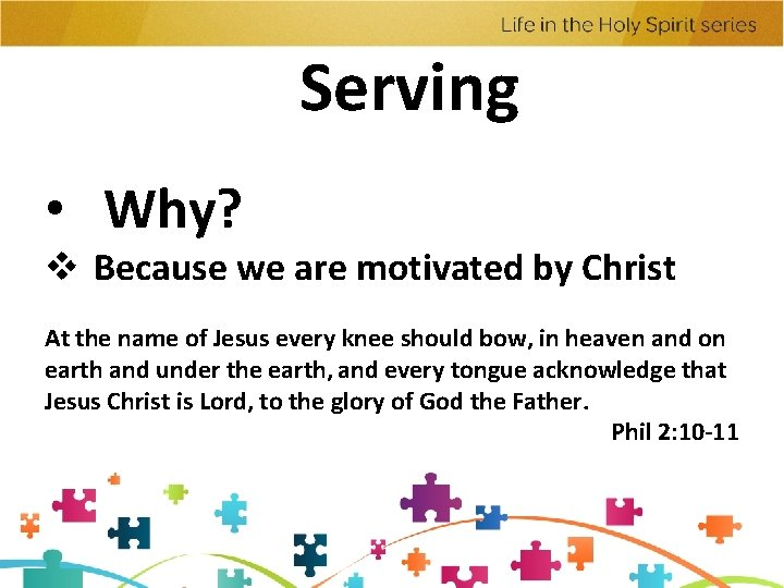 Serving • Why? v Because we are motivated by Christ At the name of
