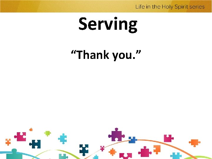 """Serving """"Thank you. """""""