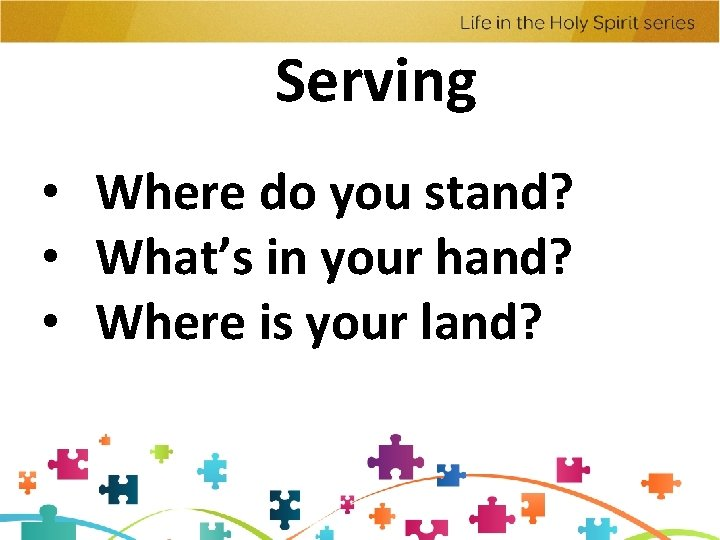 Serving • Where do you stand? • What's in your hand? • Where is