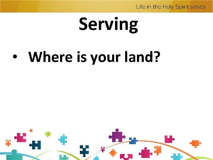Serving • Where is your land?