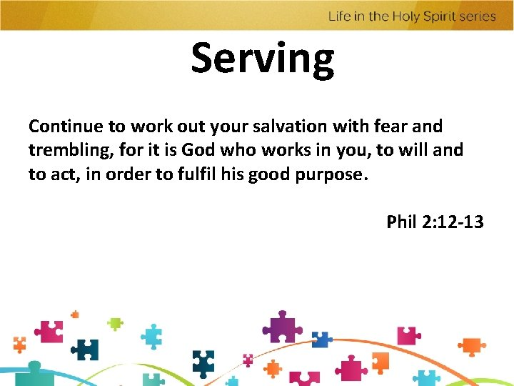 Serving Continue to work out your salvation with fear and trembling, for it is