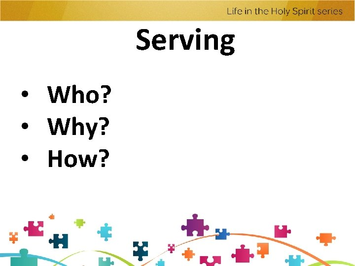 Serving • Who? • Why? • How?
