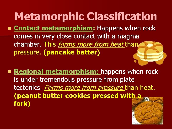 Metamorphic Classification n Contact metamorphism: Happens when rock comes in very close contact with