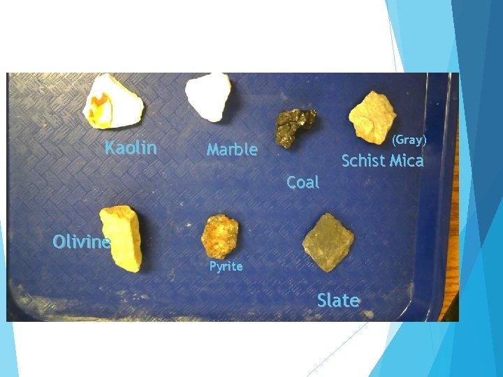 Kaolin (Gray) Marble Schist Mica Coal Olivine Pyrite Slate