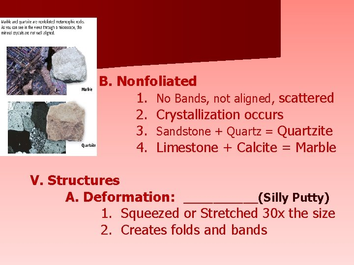 B. Nonfoliated 1. No Bands, not aligned, scattered 2. Crystallization occurs 3. Sandstone +
