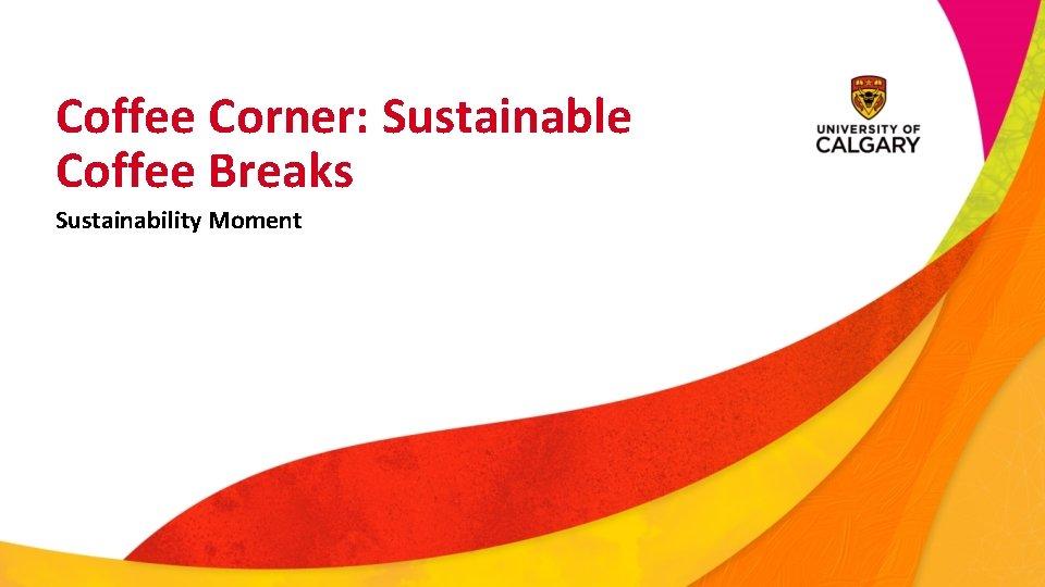 Coffee Corner: Sustainable Coffee Breaks Sustainability Moment