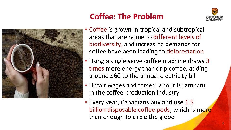 Coffee: The Problem • Coffee is grown in tropical and subtropical areas that are