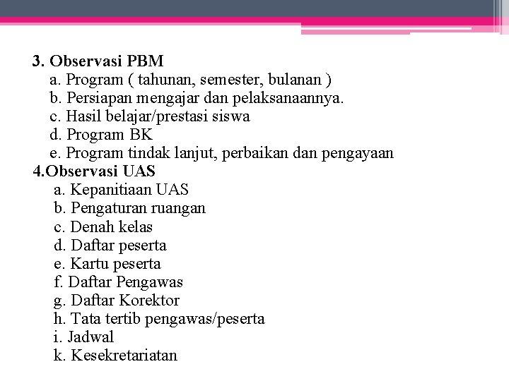 3. Observasi PBM a. Program ( tahunan, semester, bulanan ) b. Persiapan mengajar dan