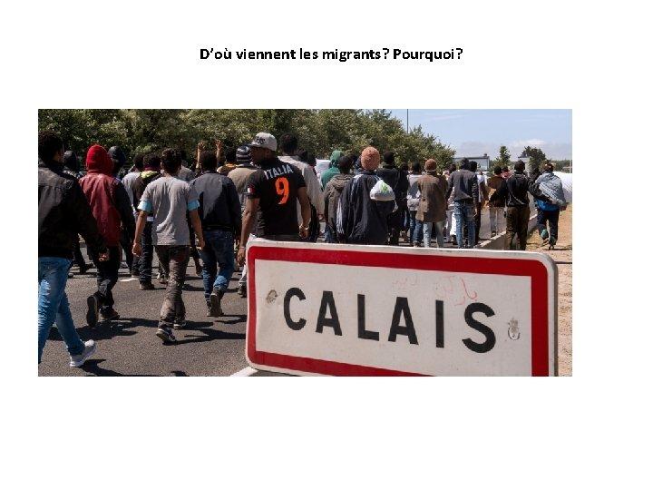 D'où viennent les migrants? Pourquoi?