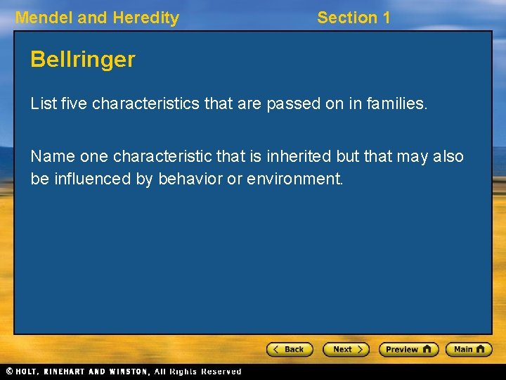 Mendel and Heredity Section 1 Bellringer List five characteristics that are passed on in