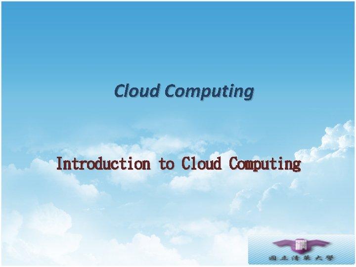 Cloud Computing Introduction to Cloud Computing