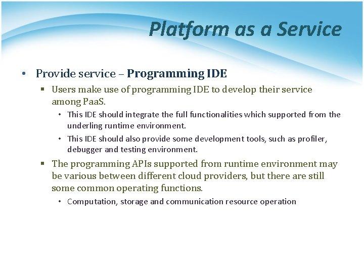 Platform as a Service • Provide service – Programming IDE § Users make use