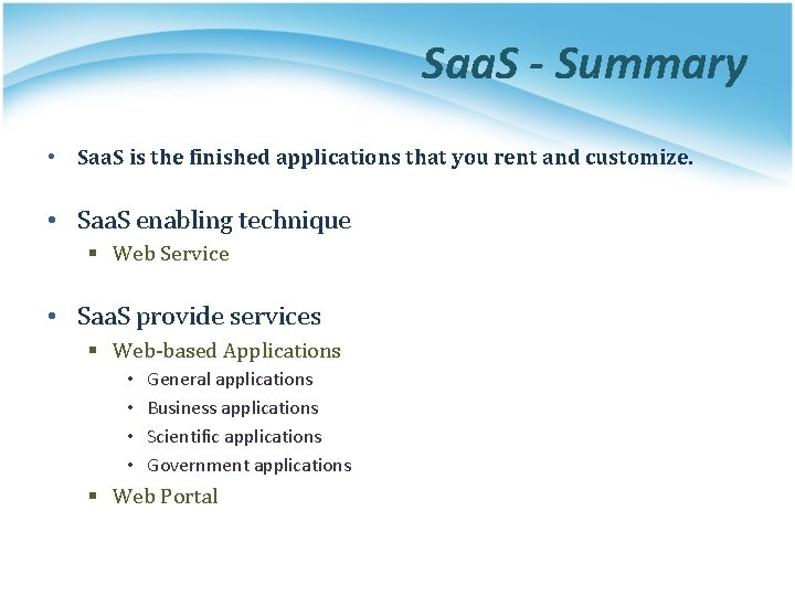 Saa. S - Summary • Saa. S is the finished applications that you rent
